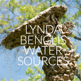 Lynda Benglis: Water Sources